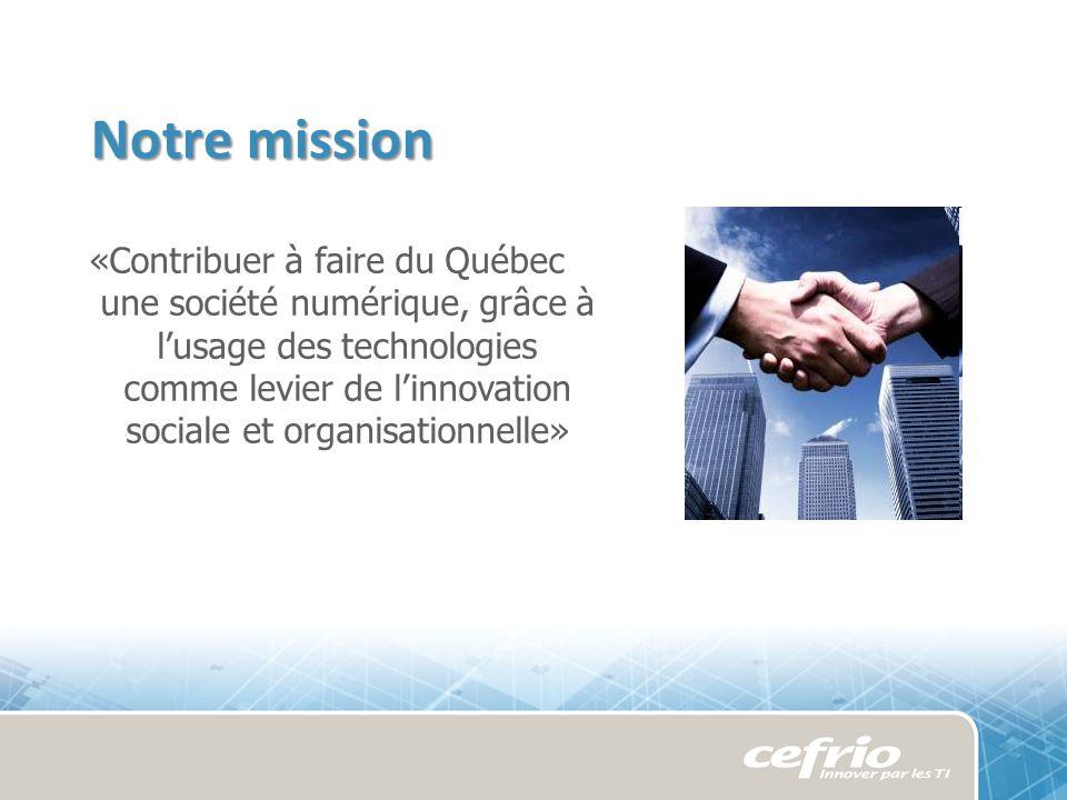 Notre mission «Contribuer à faire du Québec une société numérique, grâce à lusage des technologies comme levier de linnovation sociale et organisationnelle»