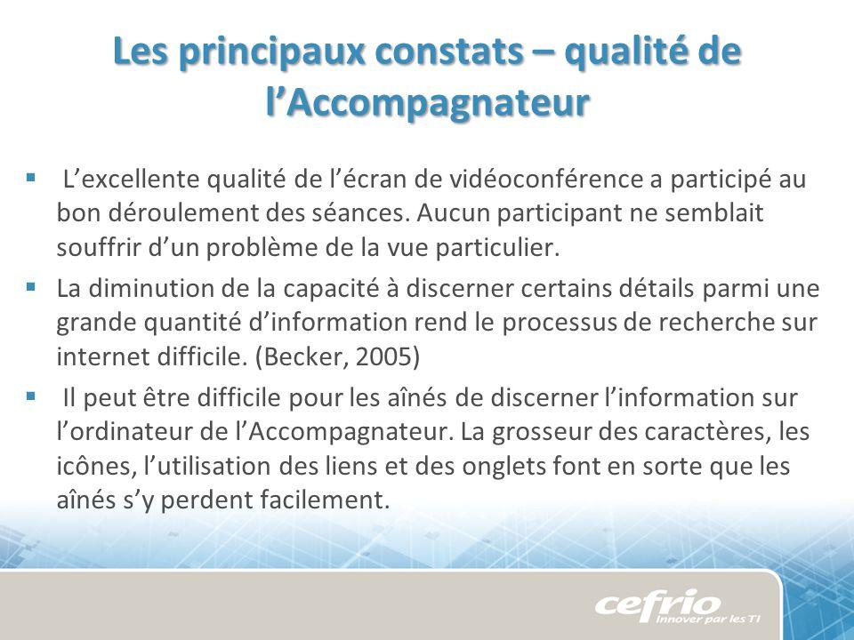 Les principaux constats – qualité de lAccompagnateur Lexcellente qualité de lécran de vidéoconférence a participé au bon déroulement des séances.