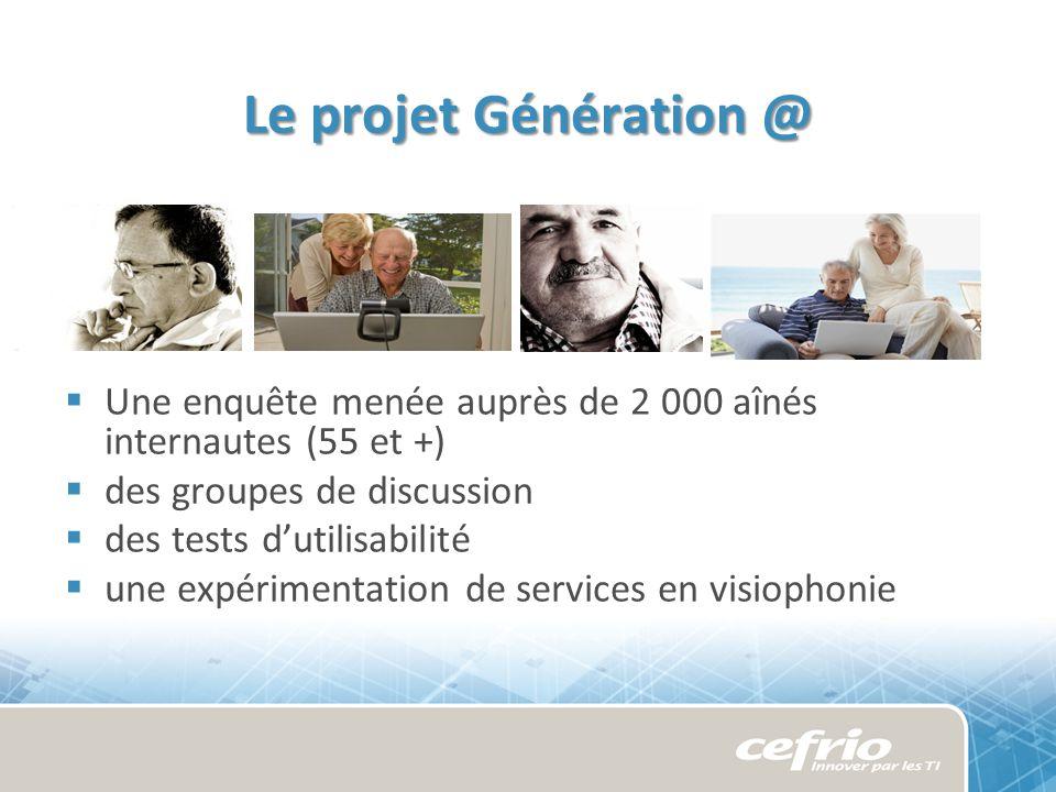 Le projet Génération @ Une enquête menée auprès de 2 000 aînés internautes (55 et +) des groupes de discussion des tests dutilisabilité une expérimentation de services en visiophonie