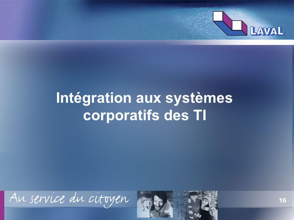 16 Intégration aux systèmes corporatifs des TI
