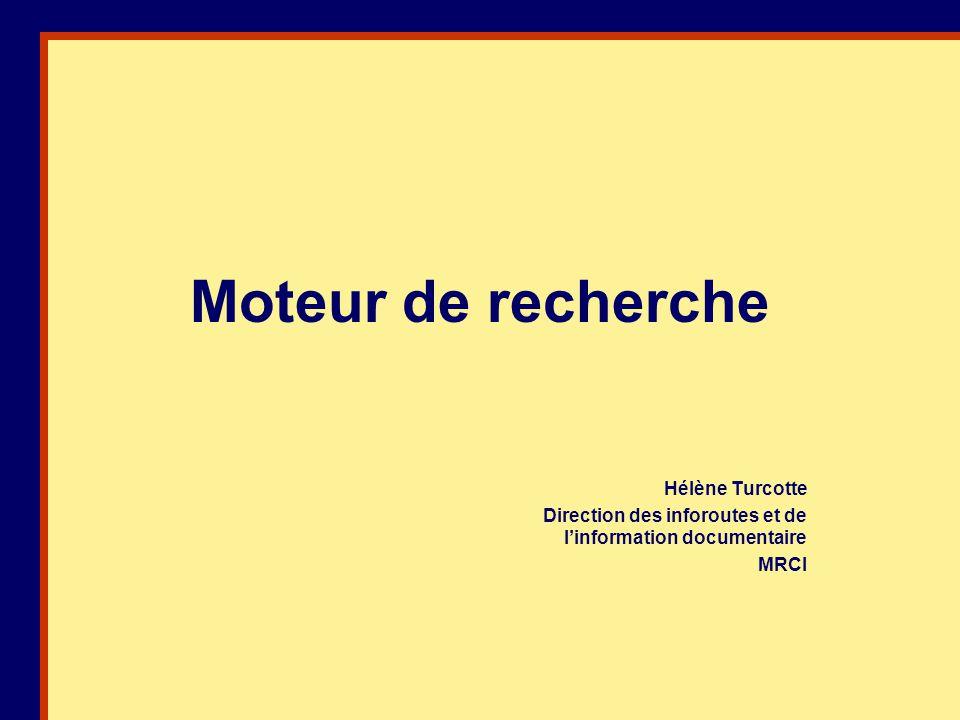 Moteur de recherche Hélène Turcotte Direction des inforoutes et de linformation documentaire MRCI