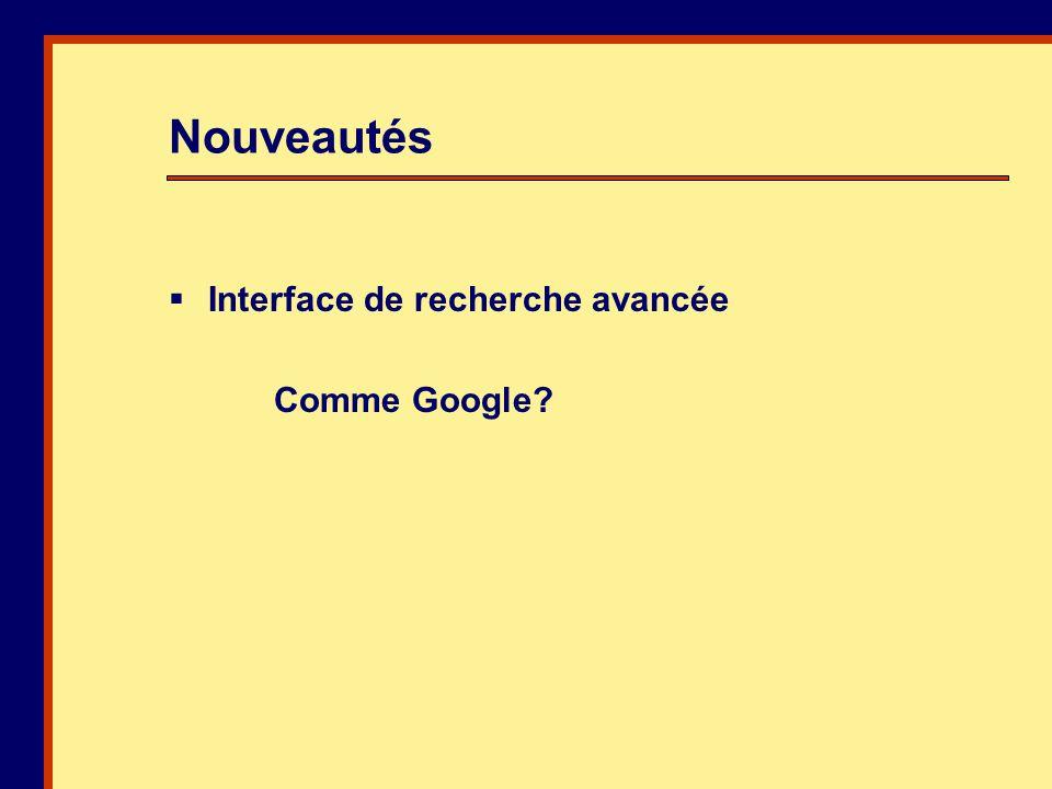 Interface de recherche avancée Comme Google Nouveautés