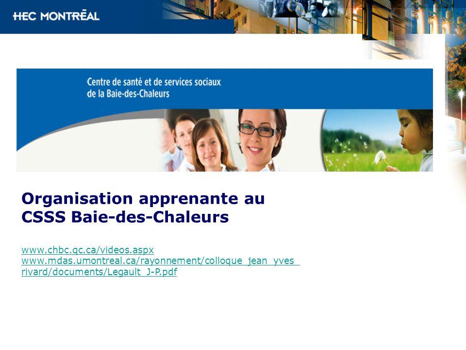 Organisation apprenante au CSSS Baie-des-Chaleurs www.chbc.qc.ca/videos.aspx www.mdas.umontreal.ca/rayonnement/colloque_jean_yves_ rivard/documents/Legault_J-P.pdf