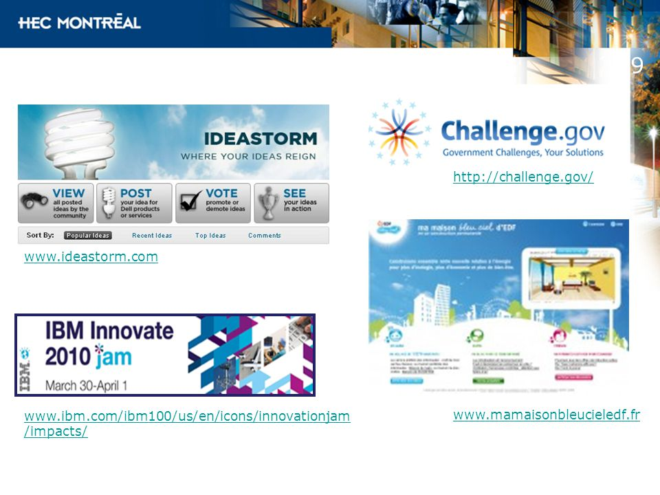 www.ideastorm.com www.ibm.com/ibm100/us/en/icons/innovationjam /impacts/ http://challenge.gov/ www.mamaisonbleucieledf.fr 9