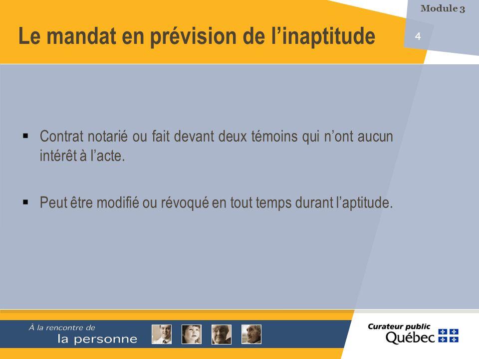 5 Le mandat en prévision de linaptitude Ne prend effet que lorsque la personne est inapte et quil est homologué par un tribunal.