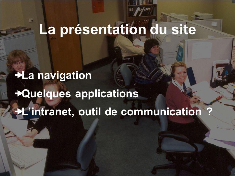 La présentation du site La navigation Quelques applications Lintranet, outil de communication