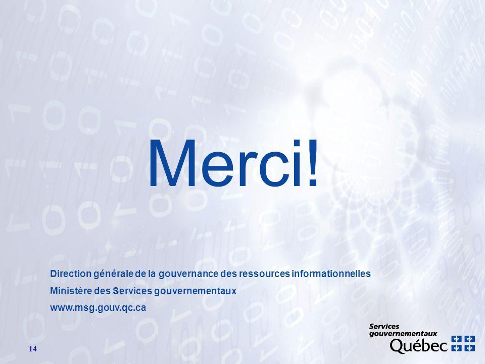 14 Merci! Direction générale de la gouvernance des ressources informationnelles Ministère des Services gouvernementaux www.msg.gouv.qc.ca