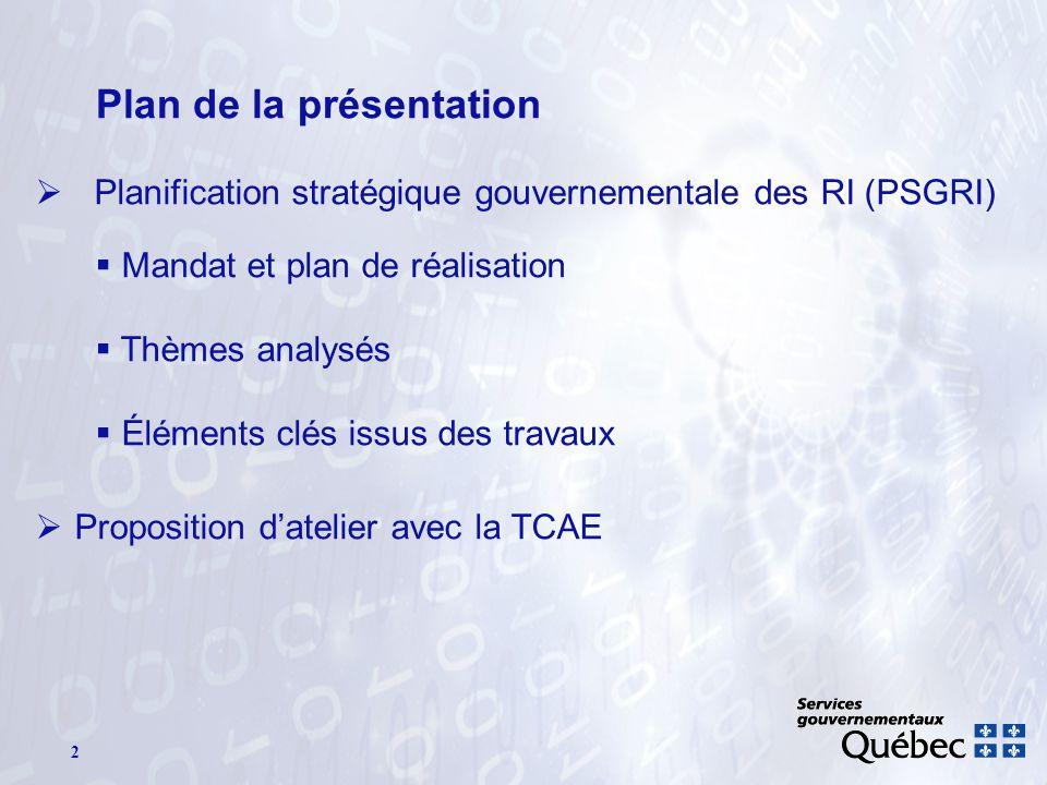 2 Plan de la présentation Planification stratégique gouvernementale des RI (PSGRI) Mandat et plan de réalisation Thèmes analysés Éléments clés issus des travaux Proposition datelier avec la TCAE