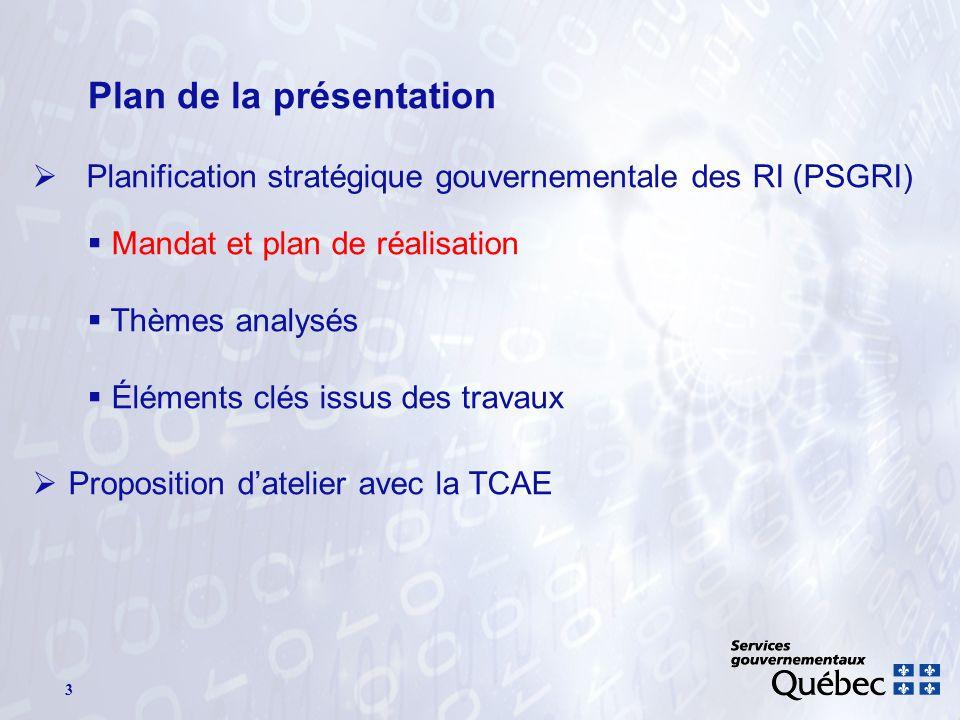 3 Plan de la présentation Planification stratégique gouvernementale des RI (PSGRI) Mandat et plan de réalisation Thèmes analysés Éléments clés issus des travaux Proposition datelier avec la TCAE