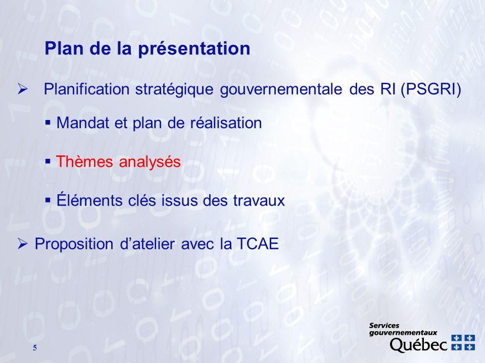 5 Plan de la présentation Planification stratégique gouvernementale des RI (PSGRI) Mandat et plan de réalisation Thèmes analysés Éléments clés issus des travaux Proposition datelier avec la TCAE