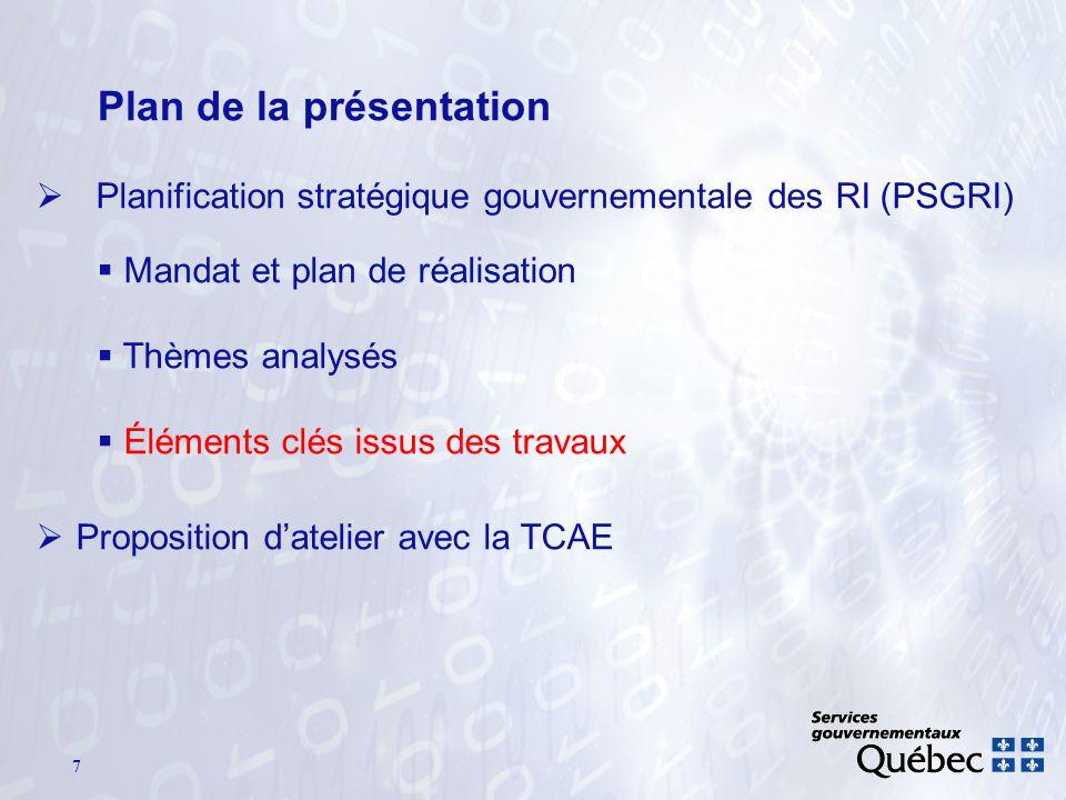 7 Plan de la présentation Planification stratégique gouvernementale des RI (PSGRI) Mandat et plan de réalisation Thèmes analysés Éléments clés issus des travaux Proposition datelier avec la TCAE