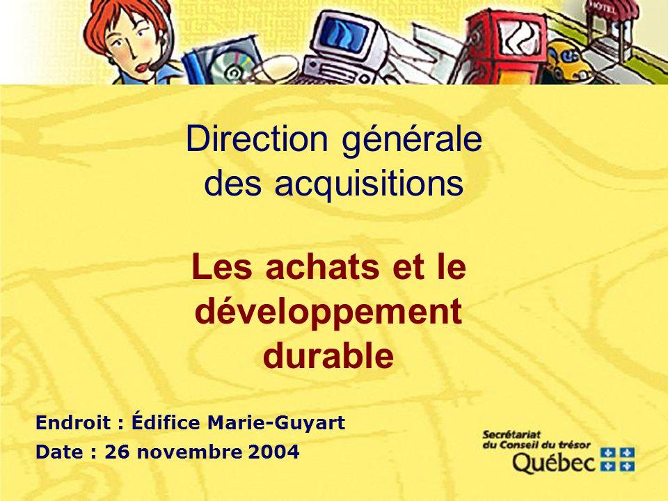 Direction générale des acquisitions Endroit : Édifice Marie-Guyart Date : 26 novembre 2004 Les achats et le développement durable
