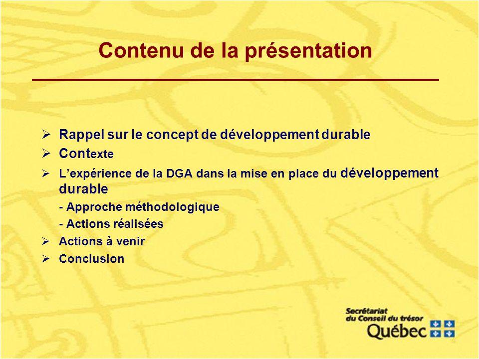 Contenu de la présentation Rappel sur le concept de développement durable Cont exte Lexpérience de la DGA dans la mise en place du développement durable - Approche méthodologique - Actions réalisées Actions à venir Conclusion