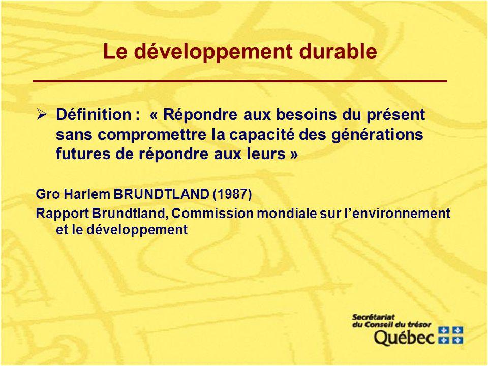 Le développement durable Définition : « Répondre aux besoins du présent sans compromettre la capacité des générations futures de répondre aux leurs » Gro Harlem BRUNDTLAND (1987) Rapport Brundtland, Commission mondiale sur lenvironnement et le développement