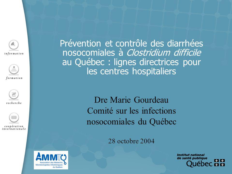 Prévention et contrôle des diarrhées nosocomiales à Clostridium difficile au Québec : lignes directrices pour les centres hospitaliers Dre Marie Gourd