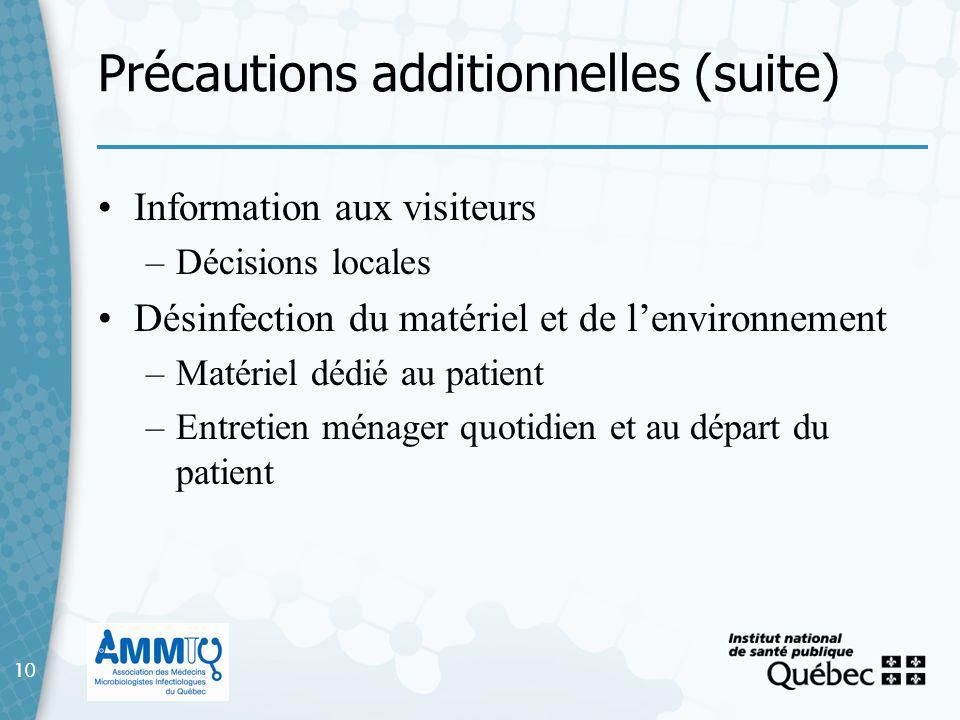 10 Précautions additionnelles (suite) 10 Information aux visiteurs –Décisions locales Désinfection du matériel et de lenvironnement –Matériel dédié au