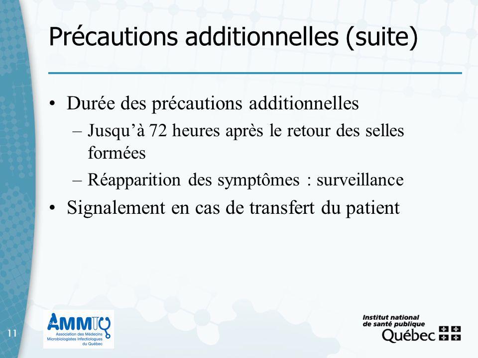 11 Précautions additionnelles (suite) 11 Durée des précautions additionnelles –Jusquà 72 heures après le retour des selles formées –Réapparition des s