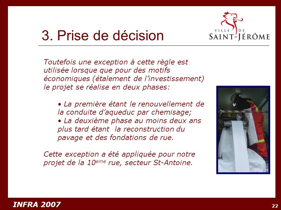 INFRA 2007 22 3. Prise de décision Toutefois une exception à cette règle est utilisée lorsque que pour des motifs économiques (étalement de linvestiss