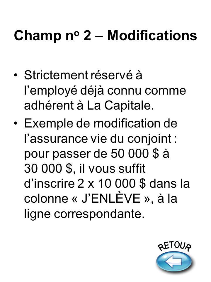 Champ n o 2 – Modifications Strictement réservé à lemployé déjà connu comme adhérent à La Capitale.