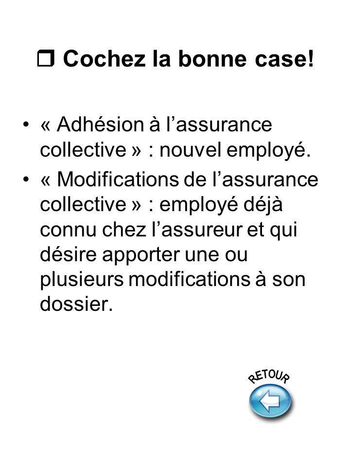 Cochez la bonne case. « Adhésion à lassurance collective » : nouvel employé.