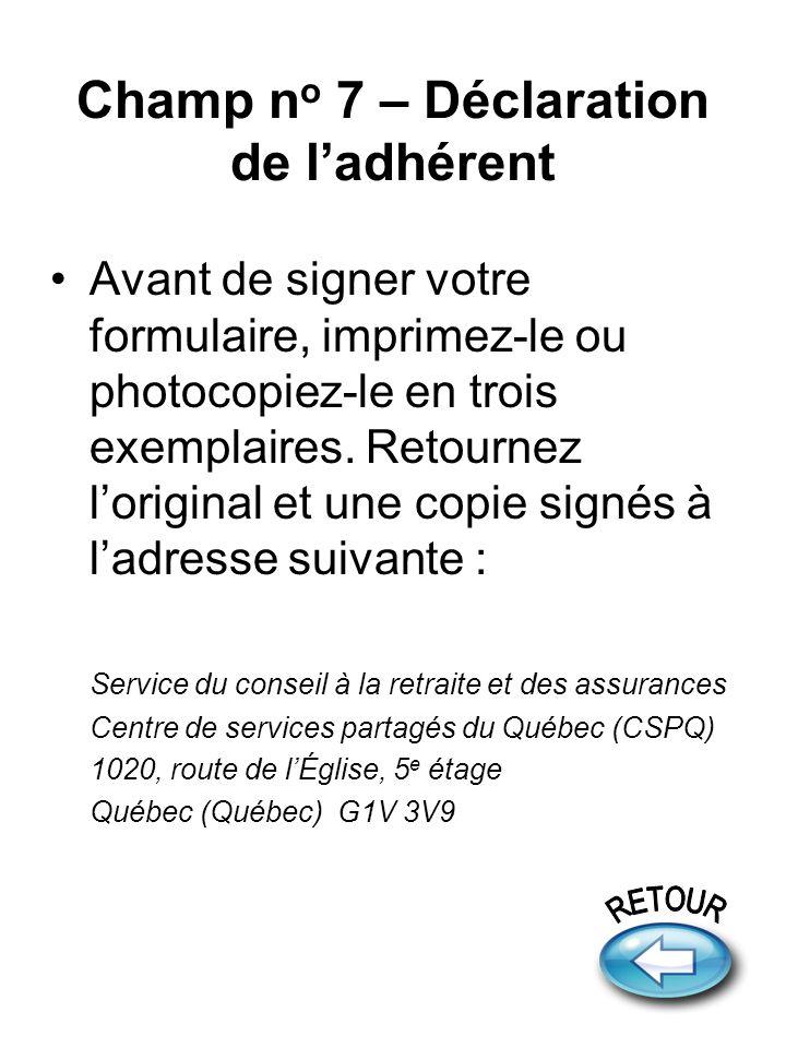 Champ n o 7 – Déclaration de ladhérent Avant de signer votre formulaire, imprimez-le ou photocopiez-le en trois exemplaires.