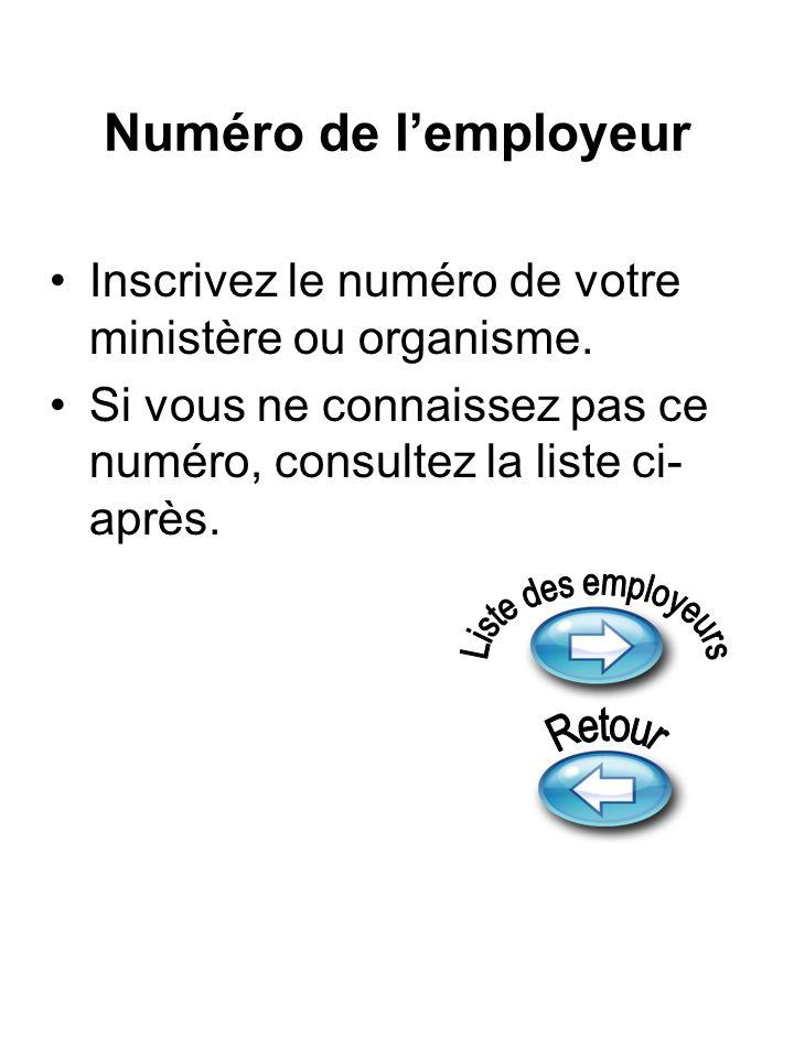 Numéro de lemployeur Inscrivez le numéro de votre ministère ou organisme.