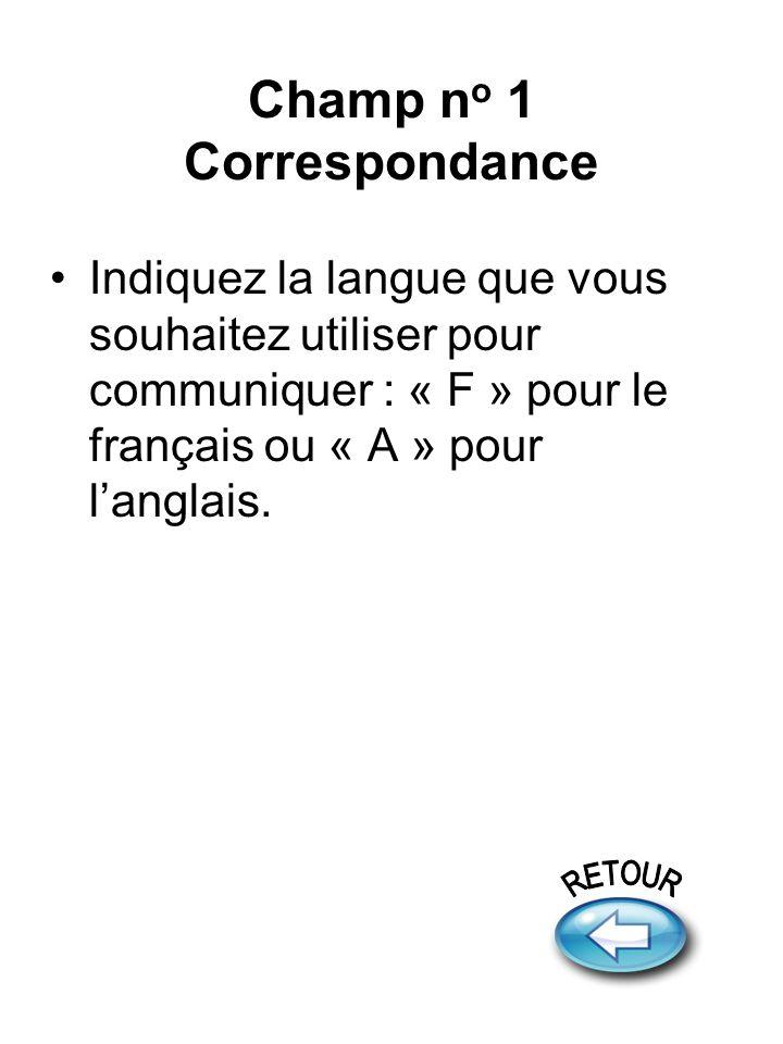 Champ n o 1 Correspondance Indiquez la langue que vous souhaitez utiliser pour communiquer : « F » pour le français ou « A » pour langlais.