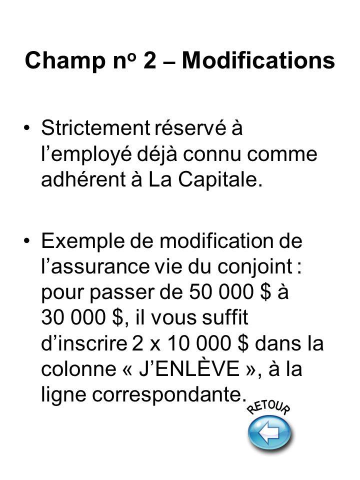 Champ n o 2 – Modifications Strictement réservé à lemployé déjà connu comme adhérent à La Capitale. Exemple de modification de lassurance vie du conjo