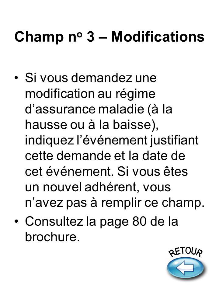 Champ n o 3 – Modifications Si vous demandez une modification au régime dassurance maladie (à la hausse ou à la baisse), indiquez lévénement justifian