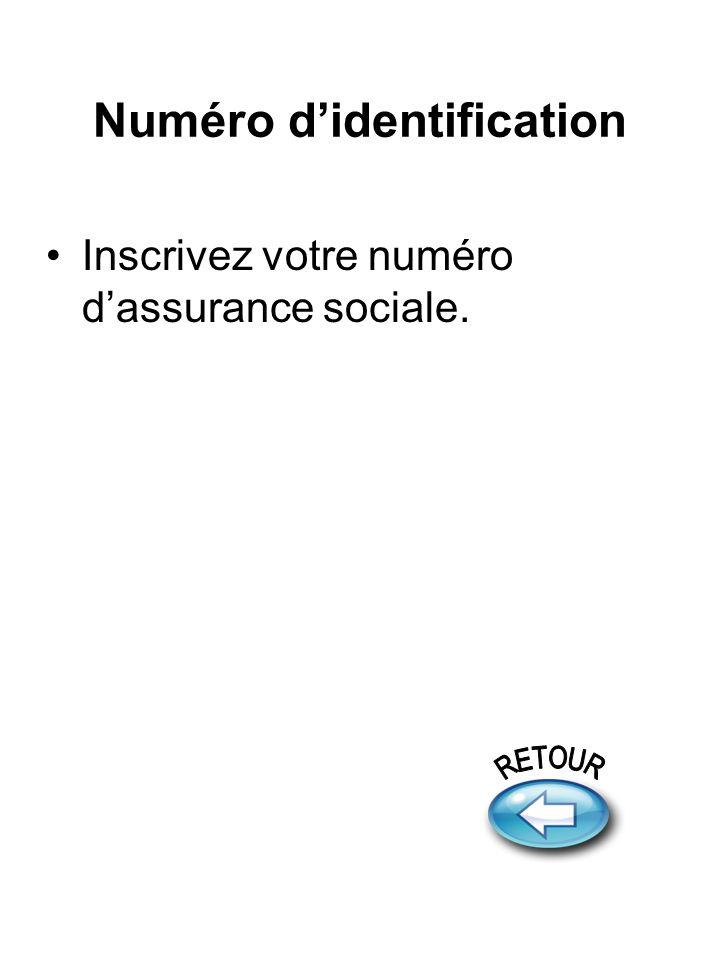 Numéro didentification Inscrivez votre numéro dassurance sociale.