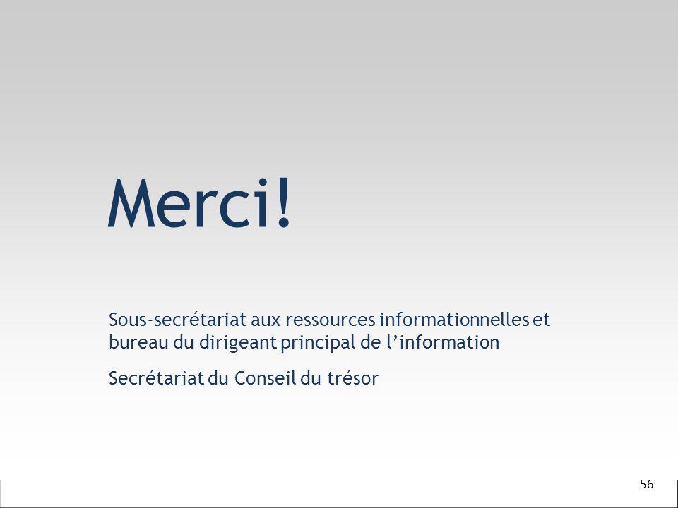 56 Merci! Sous-secrétariat aux ressources informationnelles et bureau du dirigeant principal de linformation Secrétariat du Conseil du trésor