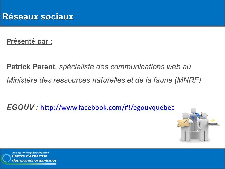 Réseaux sociaux Présenté par : Patrick Parent, spécialiste des communications web au Ministère des ressources naturelles et de la faune (MNRF) EGOUV :