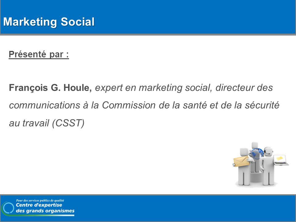 Marketing Social Présenté par : François G. Houle, expert en marketing social, directeur des communications à la Commission de la santé et de la sécur