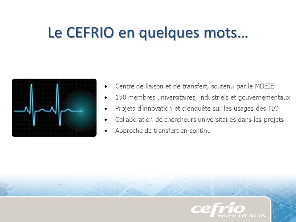 Le CEFRIO en quelques mots… Centre de liaison et de transfert, soutenu par le MDEIE 150 membres universitaires, industriels et gouvernementaux Projets