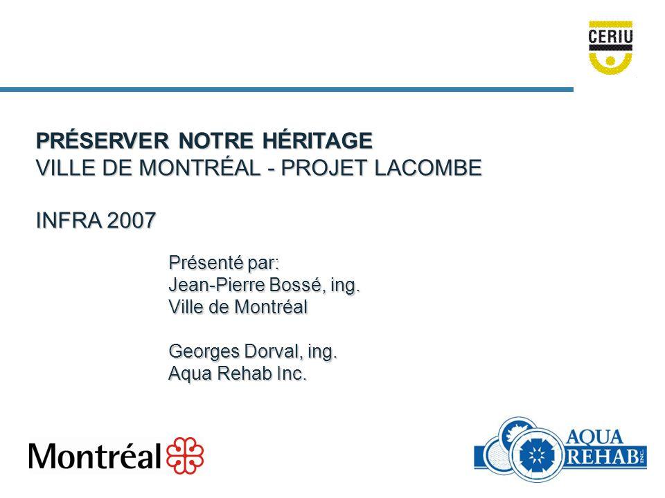 PRÉSERVER NOTRE HÉRITAGE VILLE DE MONTRÉAL - PROJET LACOMBE INFRA 2007 Présenté par: Jean-Pierre Bossé, ing.