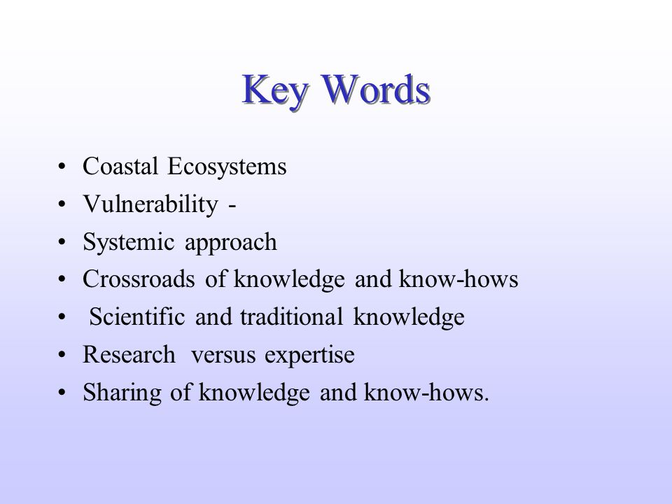 Key Words Coastal Ecosystems Vulnerability - Systemic approach Crossroads of knowledge and know-hows Scientific and traditional knowledge Research ver
