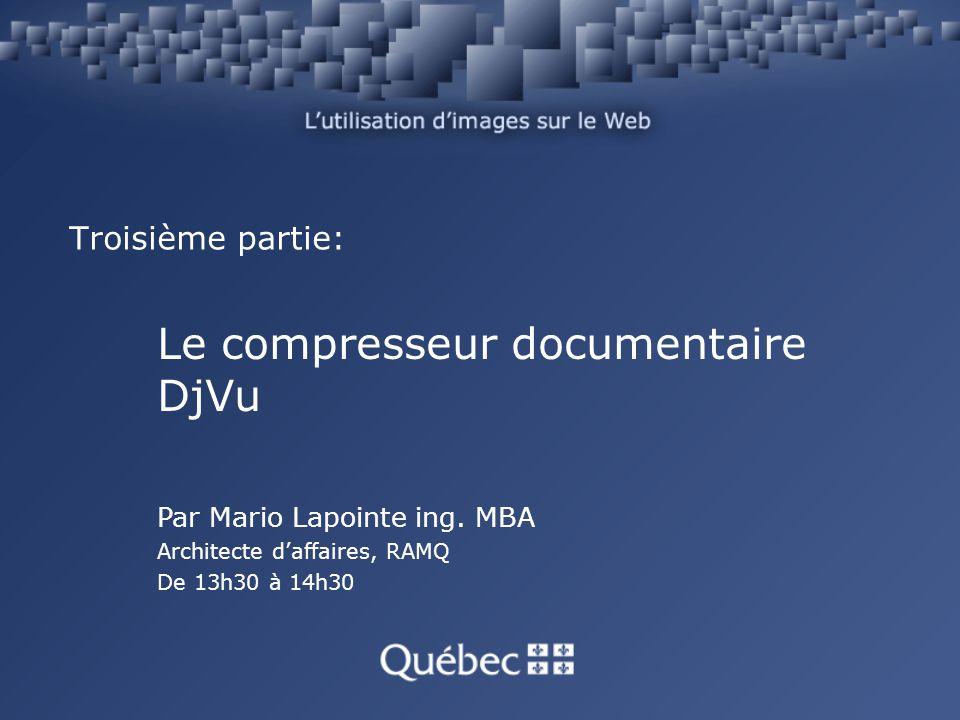 Troisième partie: Le compresseur documentaire DjVu Par Mario Lapointe ing. MBA Architecte daffaires, RAMQ De 13h30 à 14h30