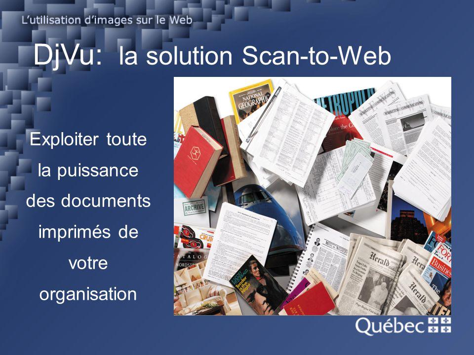 DjVu: la solution Scan-to-Web Exploiter toute la puissance des documents imprimés de votre organisation