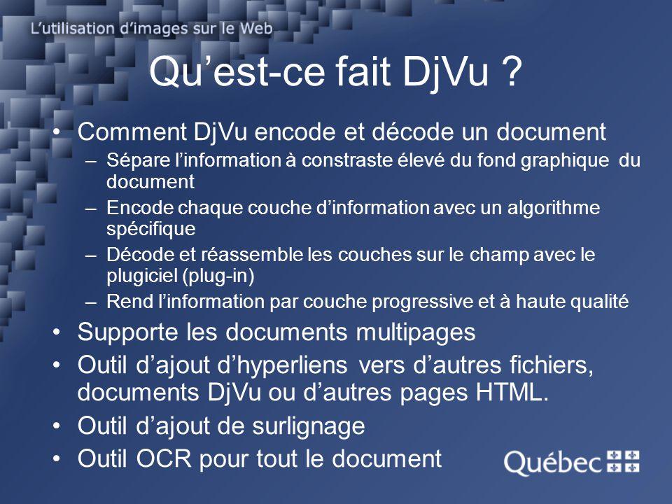 Quest-ce fait DjVu ? Comment DjVu encode et décode un document –Sépare linformation à constraste élevé du fond graphique du document –Encode chaque co