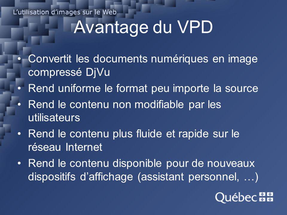Avantage du VPD Convertit les documents numériques en image compressé DjVu Rend uniforme le format peu importe la source Rend le contenu non modifiabl