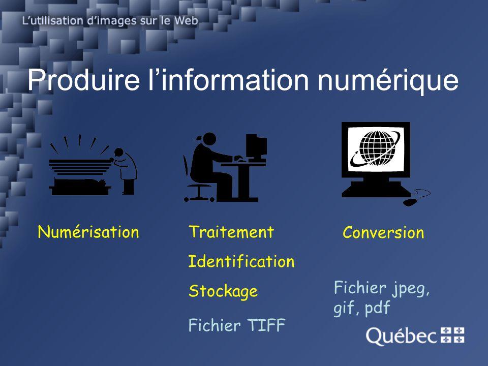 Produire linformation numérique NumérisationTraitement Identification Stockage Conversion Fichier TIFF Fichier jpeg, gif, pdf