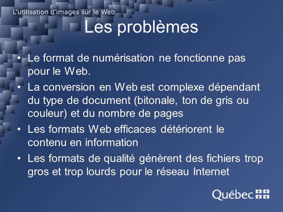 Les problèmes Le format de numérisation ne fonctionne pas pour le Web. La conversion en Web est complexe dépendant du type de document (bitonale, ton