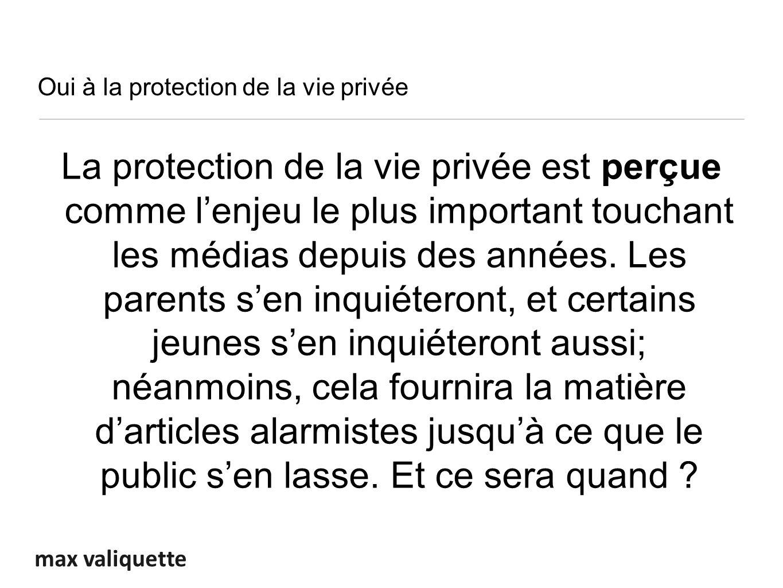 max valiquette Oui à la protection de la vie privée La protection de la vie privée est perçue comme lenjeu le plus important touchant les médias depuis des années.