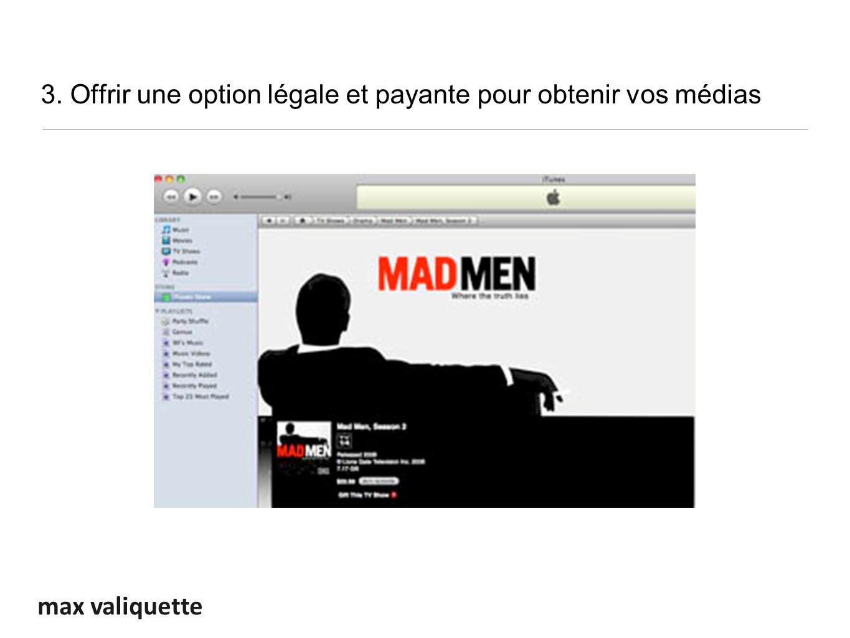 max valiquette 3. Offrir une option légale et payante pour obtenir vos médias