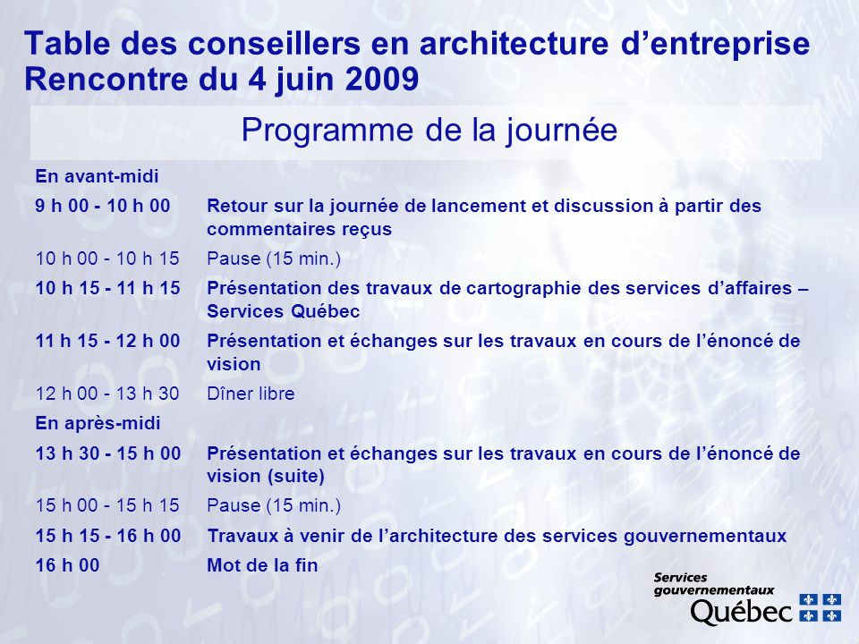Table des conseillers en architecture dentreprise Rencontre du 4 juin 2009 Programme de la journée En avant-midi 9 h 00 - 10 h 00Retour sur la journée