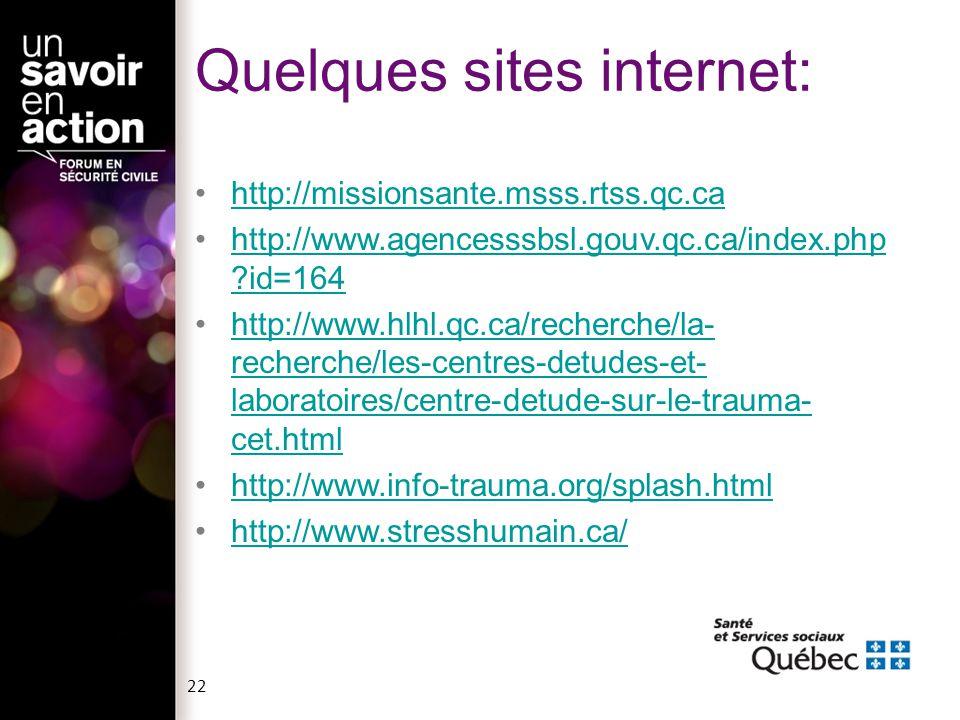 22 Quelques sites internet: http://missionsante.msss.rtss.qc.ca http://www.agencesssbsl.gouv.qc.ca/index.php id=164http://www.agencesssbsl.gouv.qc.ca/index.php id=164 http://www.hlhl.qc.ca/recherche/la- recherche/les-centres-detudes-et- laboratoires/centre-detude-sur-le-trauma- cet.htmlhttp://www.hlhl.qc.ca/recherche/la- recherche/les-centres-detudes-et- laboratoires/centre-detude-sur-le-trauma- cet.html http://www.info-trauma.org/splash.html http://www.stresshumain.ca/