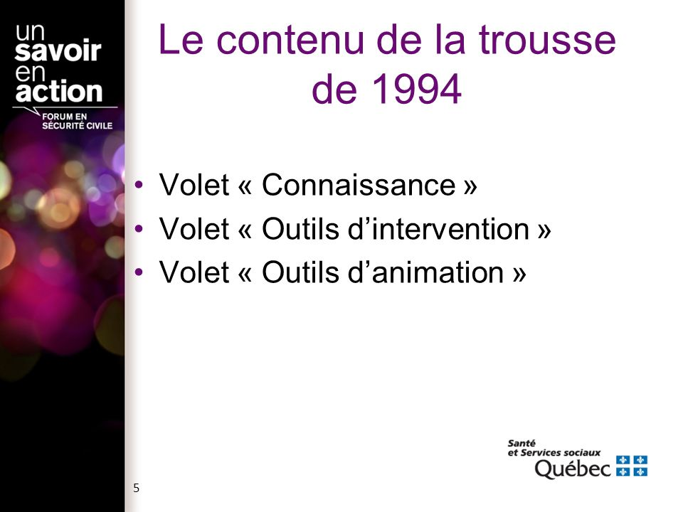 Le contenu de la trousse de 1994 Volet « Connaissance » Volet « Outils dintervention » Volet « Outils danimation » 5