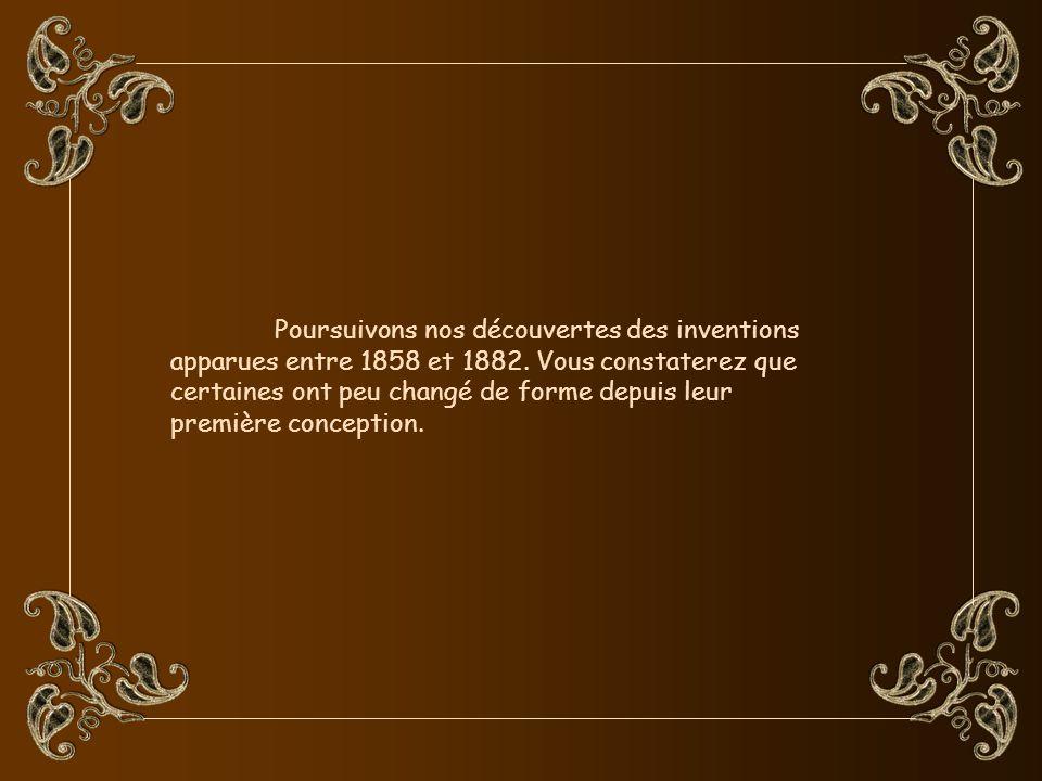 Poursuivons nos découvertes des inventions apparues entre 1858 et 1882.