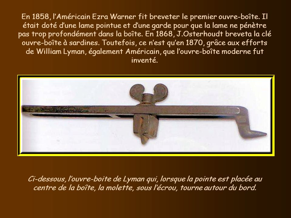 En 1858, lAméricain Ezra Warner fit breveter le premier ouvre-boîte.