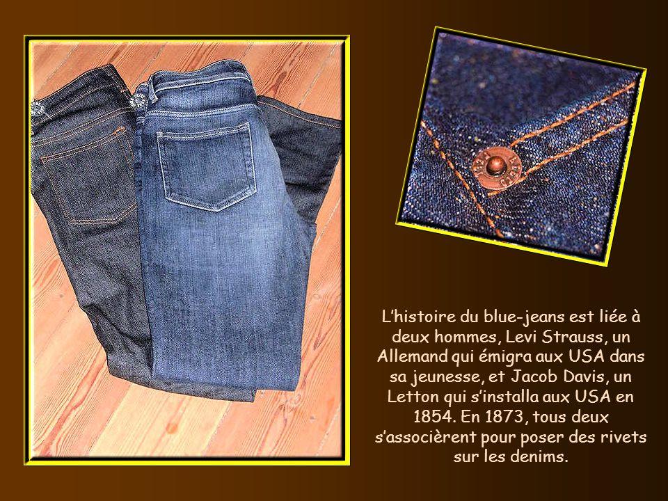 Lhistoire du blue-jeans est liée à deux hommes, Levi Strauss, un Allemand qui émigra aux USA dans sa jeunesse, et Jacob Davis, un Letton qui sinstalla aux USA en 1854.